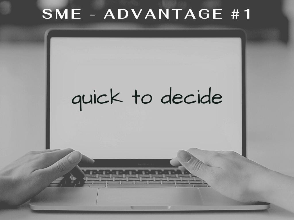SME Advantage - Quick to decide